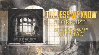 The Less We Know - Corrupt