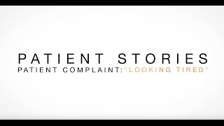 "Patient Stories. Patient Complaint: ""Looking tired"""