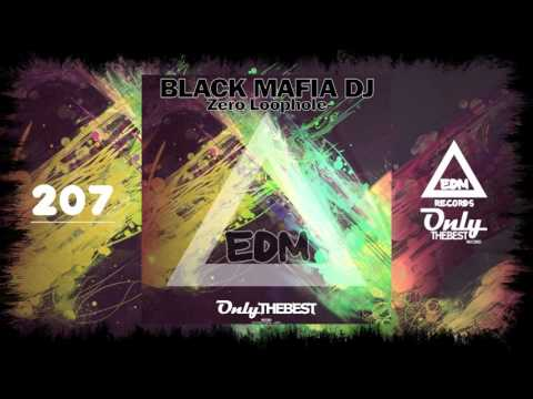 BLACK MAFIA DJ - ZERO LOOPHOLE #207 EDM electronic dance music records 2015