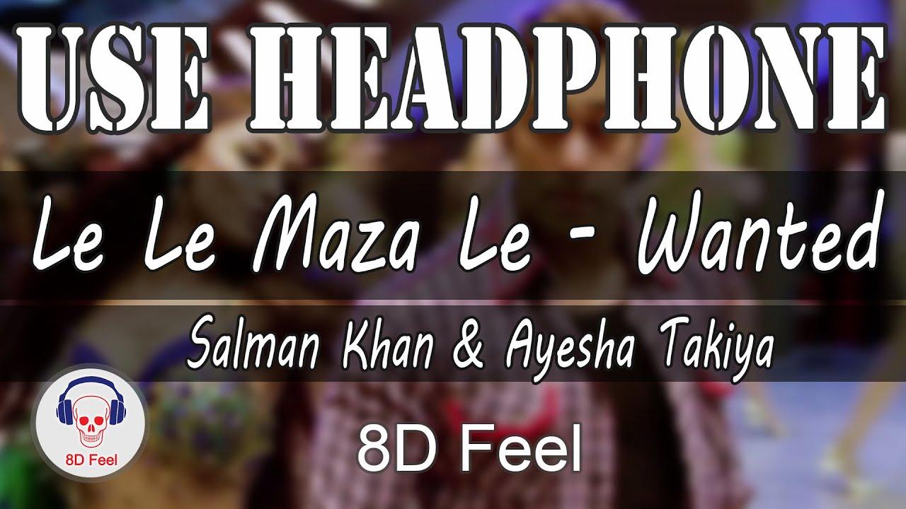 Use Headphone | LE LE MAZA LE - WANTED | SALMAN KHAN & AYESHA TAKIYA  | 8D Audio with 8D Feel