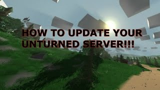 How to Update Y๐ur Unturned Server With/Or Without Rocket!!!