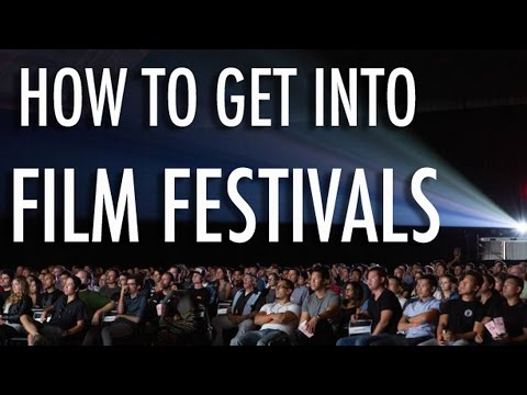 How to get into Film Festivals - BEST TIPS
