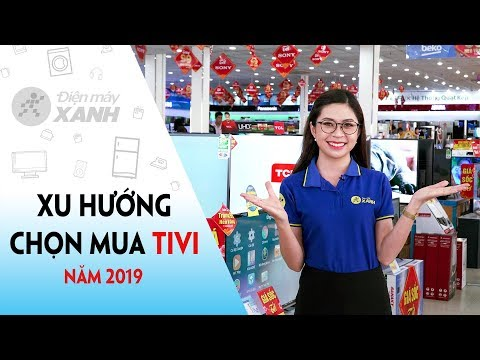 Xu Hướng Chọn Mua Tivi Năm 2019 | Điện Máy XANH
