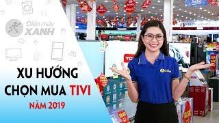 Xu hướng chọn mua tivi năm 2019 - Điện máy XANH