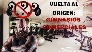 VUELTA AL ORIGEN: GIMNASIOS COMERCIALES VS OLD SCHOOL