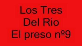 Los Tres Del Rio  (El preso nº 9)