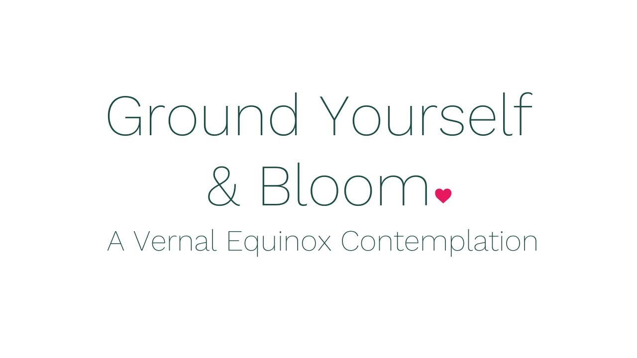 Ground Yourself & Bloom