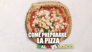 Come fare la PIZZA - How to make PIZZA ( Italia vs mondo)