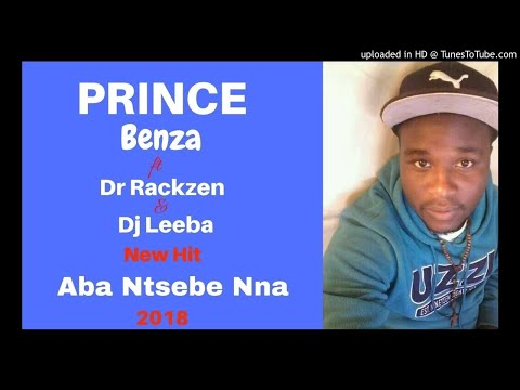 Prince Benza Aba ntsebe nna ft Dr Rackzen & DJ Leeba