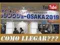 OSAKA FISHING SHOW 2019 DIA 2 ¿COMO LLEGAR?