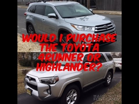 Toyota Highlander Vs Toyota 4Runner >> Would I Purchase The Toyota 4runner Or The Highlander