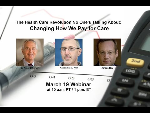 Webinar: The Health Care Revolution No One's Talking About: Changing How We Pay for Care — Webinar