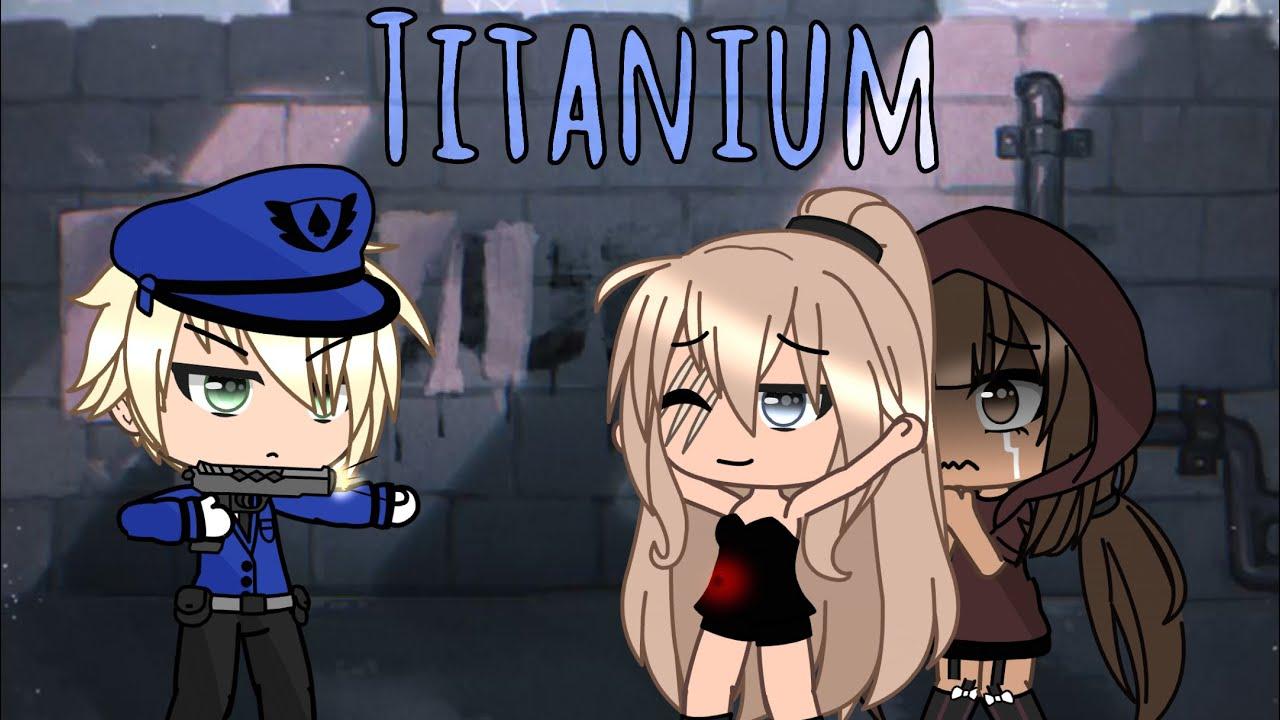 Download Titanium ~• GLMV ~• gacha life music video
