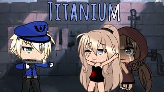 Titanium ~• GLMV ~• gacha life music video