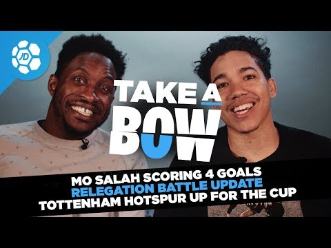 Mo Salah's 4 Goals Vs Lionel Messi, Relegation Battle Update, Spurs Need The FA Cup - Take a Bow