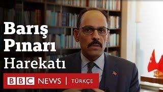 Barış Pınarı Harekatı: Cumhurbaşkanlığı Sözcüsü İbrahim Kalın, BBC'ye konuştu