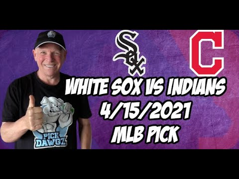 Chicago White Sox vs Cleveland Indians 4/15/21 MLB Pick and Prediction MLB Tips Betting Pick
