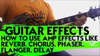 Guitar Effects - How to Use Amp Effects Like Reverb, Chorus, Phaser, Flanger, Delay