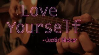 Love Yourself Lyrics ~ Justin Bieber