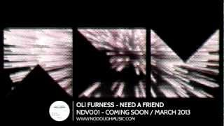 Oli Furness - Need A Friend - NDV001 Teaser