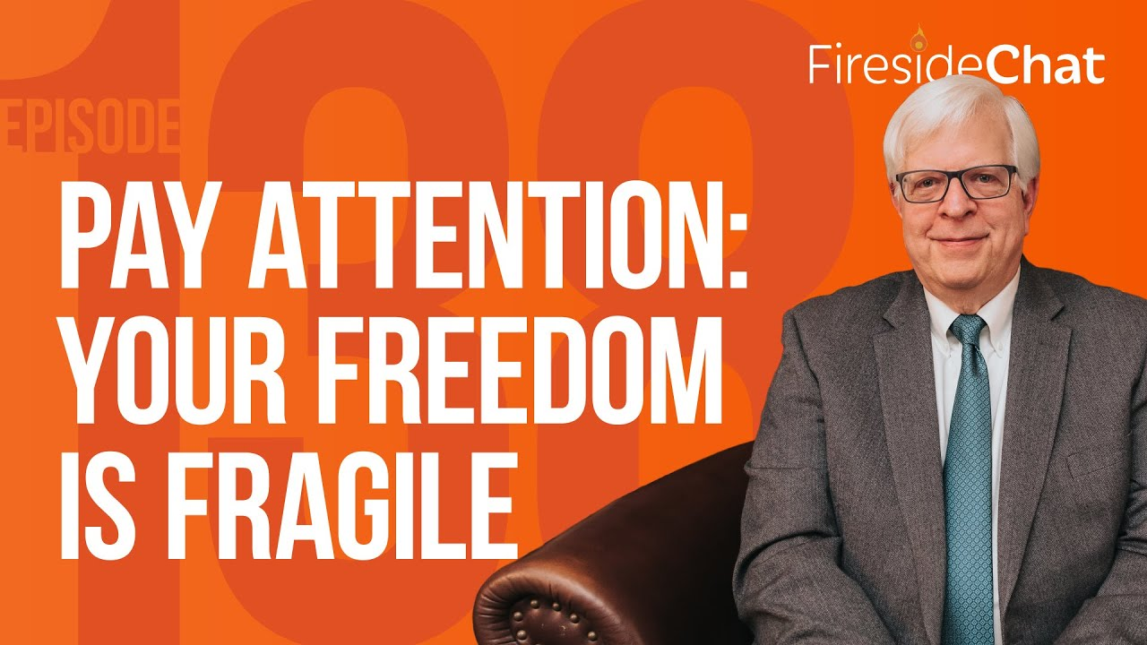 Fireside Chat Ep. 138 — Pay Attention: Your Freedom Is Fragile