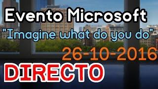 "DIRECTO - Evento Microsoft 26/10/16  - ""Imagine what do you will do"""