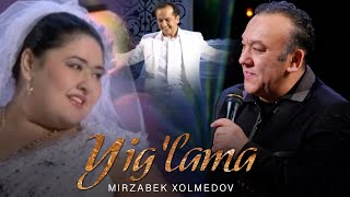 Mirzabek Xolmedov - Yig'lama | Мирзабек Холмедов - Йиғлама