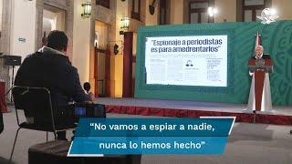 """El presidente López Obrador acusó que los medios """"se ponen todos de acuerdo"""" para cuestionar a su gobierno sin pruebas; pero aclaró que si algunos funcionarios incurren en espionaje serán despedidos"""