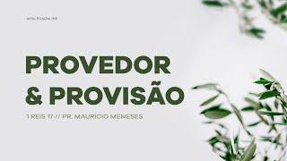 Provedor & Provisão - 1 Reis 17 // Pr. Maurício Meneses // Culto da manhã