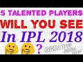 5 talented players you will see you in ipl 2018 ||ipl 2018 team player list  by creative pinda wale