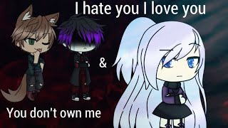 [8.36 MB] I Hate You I Love You & You Don't Own Me | GLMV | Part 2