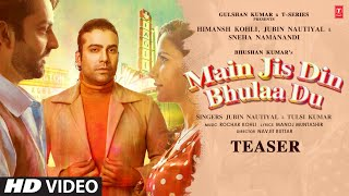 Main Jis Din Bhulaa Du Teaser ►Rochak Kholi Ft. Jubin N, Tulsi K |Himansh K, Sneha |Releasing 10 Feb