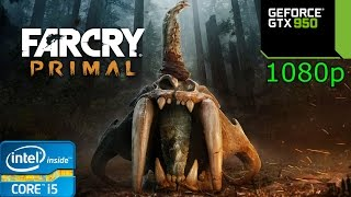 Far Cry Primal - i5 4460 - 8GB RAM - GTX 950 - 1080p