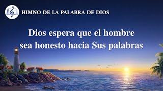 Himno cristiano | Dios espera que el hombre sea honesto hacia Sus palabras