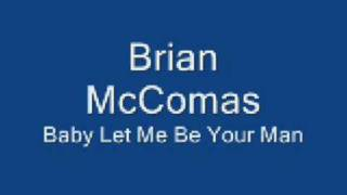 Brian McComas - Baby Let Me Be Your Man