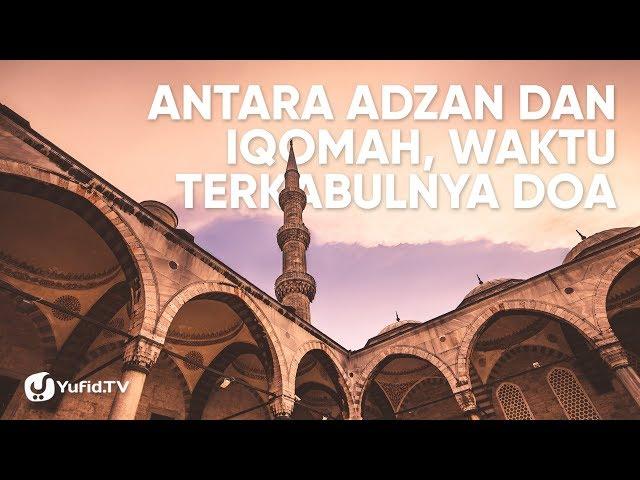 Doa Mustajab Waktu Mustajab Berdoa Antara Adzan Dan Iqamah