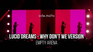 Lucid Dreams | Cover by Why Don't We (Empty Arena)