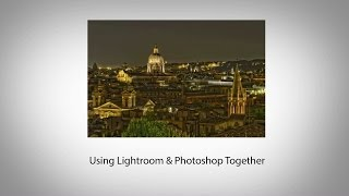 Using Lightroom & Photoshop Together