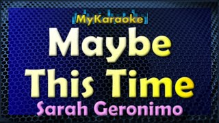 Repeat youtube video Maybe This Time - Karaoke version in the style of Sarah Geronimo