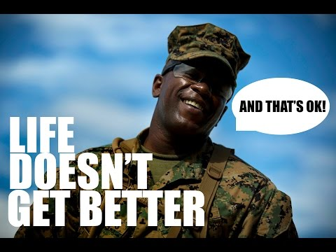 Life Doesn't Get Better, and That's OK!!! - USMC