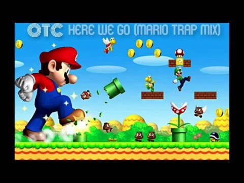 OTC - Here We Go (Mario Trap Mix)(LINK DE DESCARGA)