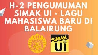 H-2 PENGUMUMAN SIMAK UI - SENANG SENANG DENGAN LAGU MAHASISWA BARU DI BALAIRUNG