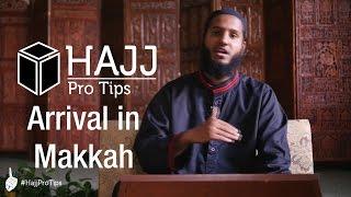 Arrival in Makkah - #HajjProTips