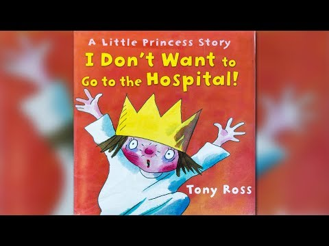I Dont Want To Go To The Hospital by Tony Ross | CHILDREN'S BOOK READ LOUD