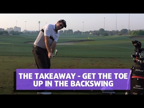 THE TAKEAWAY - GET THE TOE UP IN THE BACKSWING