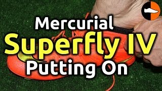 Putting On: Nike Mercurial Superfly IV - FootballBoots.co.uk
