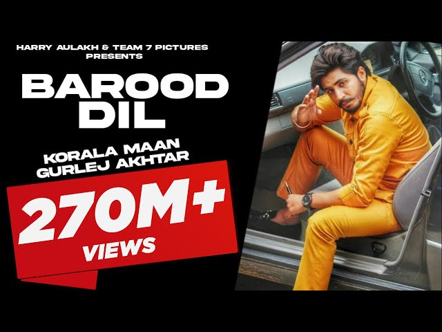 New Punjabi Song 2020 - BAROOD DIL  | Korala Maan , Gurlej Akhtar | Latest Punjabi Song 2020 | Team7