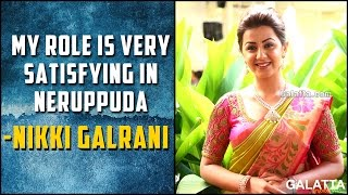My Role is Very Satisfying in Neruppuda - Nikki Galrani