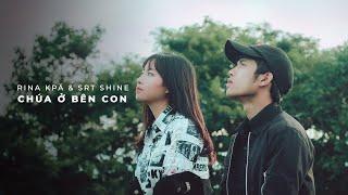 Rina Kpă X SRT Shine - Chúa Ở Bên Con (Official)
