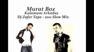 Murat Boz (Kalamam Arkadaş) Dj Zafer Tepe 2011 Slow Mix Video.wmv